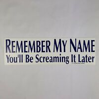 """""""Remember My Name You'll Be Screaming It Later"""" Vintage Bumper Sticker Offensive"""