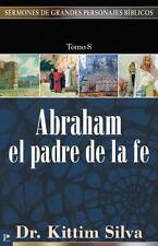 Sermones de Grandes Personajes Bíblicos: Abraham, el Padre de la Fe 8 by...