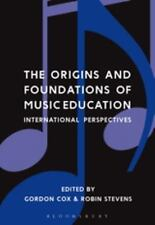 THE ORIGINS AND FOUNDATIONS OF MUSIC EDUCATION - COX, GORDON (EDT)/ STEVENS, ROB
