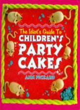 The Idiot's Guide to Children's Party Cakes By Ann Pickard