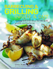 Barbecuing & Grilling: Inside and Out: Sizzling different ideas for the grill, g