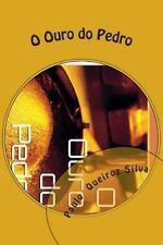 O Ouro Do Pedro : O Sonho Do Ouro. . ! by Paulo Silva (2014, Paperback)