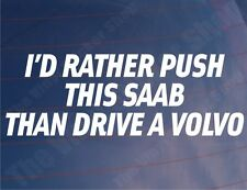 I'D RATHER PUSH THIS SAAB THAN DRIVE A VOLVO Funny Car/Window/Bumper Sticker