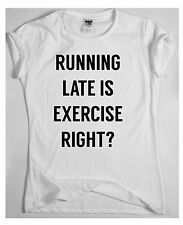 Funny exercise gym T-shirt womens mens  humour slogan workout top RUNNING LATE