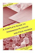 NEW Complete Guide to Hardwood Plywood and Face Veneer by Ang Schramm