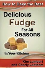 How to Bake the Best Delicious Fudge for All Seasons - in Your Kitchen by Kim...