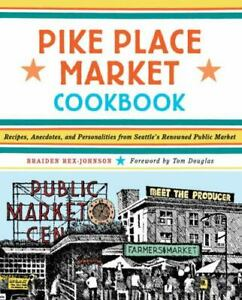 Pike Place Market Cookbook: Recipes, Anecdotes, and Personalities from...
