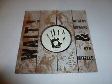 "ROBERT HOWARD & KYM MAZELLE - Wait - Deleted 1989 UK 7"" Vinyl Single"