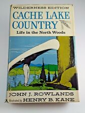 Cache Lake Country Life In The North Woods 1959 John J Rowlands Wilderness Ed