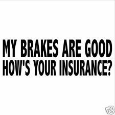 My Brakes Are Good How's Your Insurance? Car Truck Window Decal Sticker Funny