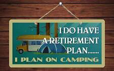 "156HS I Do Have A Retirement Plan Camping 5""x10"" Aluminum Hanging Novelty Sign"