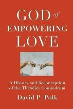 God of Empowering Love : A History and Reconception of the Theodicy Conundrum...