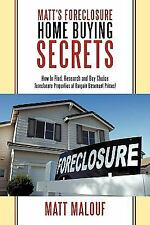 Matt's Foreclosure Home Buying Secrets: How to Find, Research and Buy Choice For