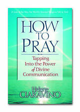 How to Pray: Tapping into the Power of Divine Communication by Helene Ciaravino