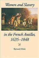 Women and Slavery in the French Antilles, 1635-1848, Paperback by Moitt, Bern...