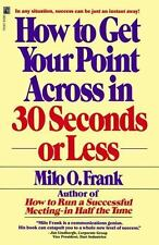How to Get Your Point Across in 30 Seconds or Less by Frank, Milo O.