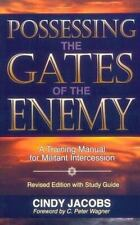 Possessing the Gates of the Enemy : A Training Manual for Militant Intercession