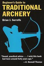 NEW Beginner's Guide to Traditional Archery by Brian J. Sorrells