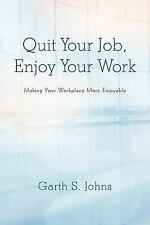 Quit Your Job, Enjoy Your Work : Making Your Workplace More Enjoyable by...