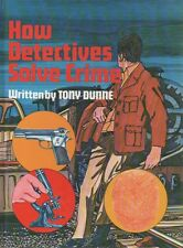 How Detectives Solve Crimes; Tony Dunne HC