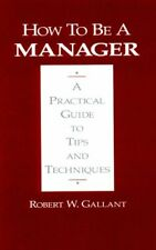 How to be a Manager A Practical Guide to Tips and Techniques
