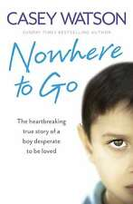 Nowhere to Go: The heartbreaking true story of a boy desperate to be loved, Wats