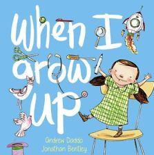 WHEN I GROW UP - DADDO, ANDREW/ BENTLEY, JONATHAN (ILT) - NEW HARDCOVER BOOK
