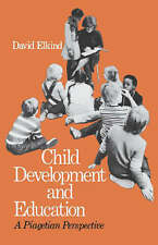NEW Child Development and Education: A Piagetian Perspective by David Elkind