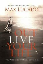 Outlive Your Life: You Were Made to Make A Difference, Lucado, Max, 0849920698,