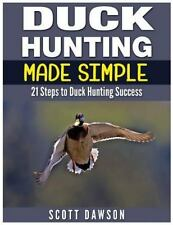 Duck Hunting Made Simple : 21 Steps to Duck Hunting Success, Paperback by Daw.