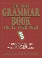 Only Grammar Book You'll Ever Need : A One-Stop Source for Every Writing Assi...