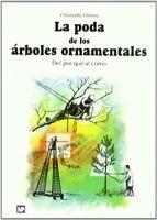 Poda de los árboles ornamentales, La. Del por qué al cómo