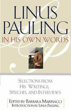 Linus Pauling in His Own Words: Selections From his Writings, Speeches and Inter