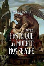 Hasta Que la Muerte Nos Separe by Manuel Recio (2014, Paperback)