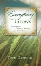 Everything that Grows: Finding Your Spiritual Rhythm of Life in Christ