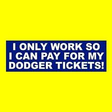 """""""I ONLY WORK SO I CAN PAY FOR MY DODGER TICKETS!"""" decal STICKER Los Angeles L.A."""