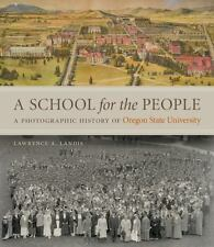 SCHOOL FOR THE PEOPLE: A PHOTOGRAPHIC HISTORY OF OREGON STATE UNIVERSITY Landis