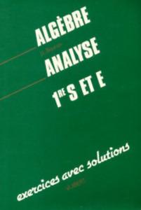 LIVRE - ALGEBRE, ANALYSE 1re S/E > EXERCICES AVEC SOLUTIONS / BOURSIN, VUIBERT