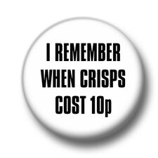 I Remember When Crisps Cost 10p 1 Inch / 25mm Pin Button Badge Retro Price Funny