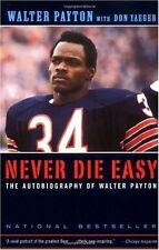 Never Die Easy: The Autobiography of Walter Payton by Walter Payton, Don Yaeger