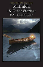 Mathilda and Other Stories (Wordsworth Classics) by Mary Wollstonecraft Shelley