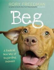 NEW Beg: A Radical New Way of Regarding Animals Hardcover Book SAVE ANIMALS!