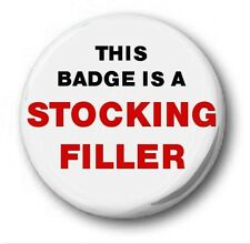 """'THIS BADGE IS A STOCKING FILLER' - 25mm 1"""" Button Badge -Novelty Xmas Christmas"""