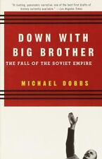 Down with Big Brother : The Fall of the Soviet Empire by Michael Dobbs (1998,...