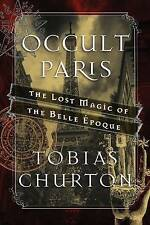 Occult Paris: The Lost Magic of the Belle Epoque by Churton, Tobias -Hcover