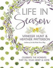 Life in Season : Celebrate the Moments That Fill Your Heart and Home by Vanessa