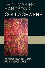Collagraphs and Mixed-Media Printmaking (Printmaking Handbooks), Hartill, Brenda