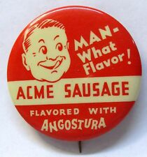 "ACME SAUSAGE Man What Flavor! Angostura  2.25"" celluloid pinback button *"