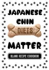 Japanese Chin Diets Matter : Natural Dog Food Recipe, Blank Recipe Cookbook,.