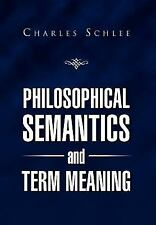 Philosophical Semantics and Term Meaning by Charles J. Schlee (2012, Hardcover)